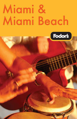 Fodor's Miami and Miami Beach by Fodor Travel Publications