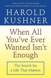 When All You've Ever Wanted Isn't Enough: The Search for a Life that Matters by Harold Kushner