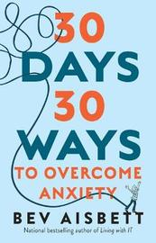 30 Days 30 Ways to Overcome Anxiety by Bev Aisbett image