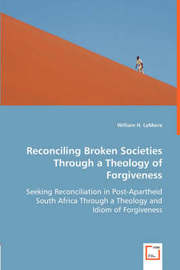 Reconciling Broken Societies Through a Theology of Forgiveness by William H. LeMaire