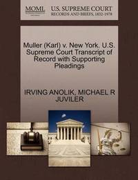Muller (Karl) V. New York. U.S. Supreme Court Transcript of Record with Supporting Pleadings by Irving Anolik