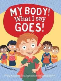 My Body! What I Say Goes! by Jayneen Sanders