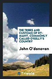 The Tribes and Customs of Hy-Many, Commonly Called O'Kelly's Country by John O'Donovan