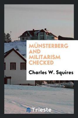 M nsterberg and Militarism Checked by Charles W Squires