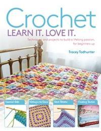 Crochet Learn It. Love It. by Tracey Todhunter