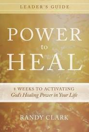 Power to Heal Leader's Guide by Randy Clark image