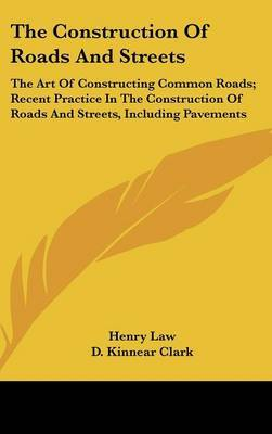 The Construction of Roads and Streets: The Art of Constructing Common Roads; Recent Practice in the Construction of Roads and Streets, Including Pavements by Henry Law image