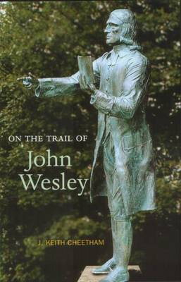 On the Trail of John Wesley by J.Keith Cheetham image