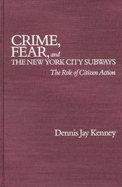 Crime, Fear, and the New York City Subways by Elizabeth Gibson