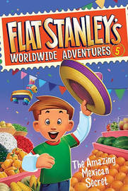 Flat Stanley's Worldwide Adventures #5: The Amazing Mexican Secret by Jeff Brown