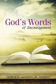 God's Words of Encouragement by Jr [Sparky] George D Jackson