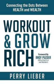 Workout and Grow Rich by Perry Lieber