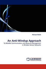 An Anti-Windup Approach by Michael Walsh