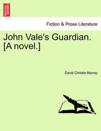 John Vale's Guardian. [a Novel.] by David Christie Murray
