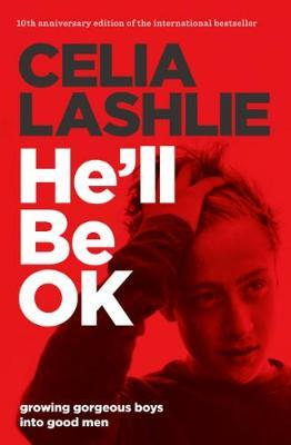 He'll be Ok: Growing Gorgeous Boys into Good Men 10th Anniversary Edition by Celia Lashlie image
