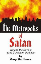 The Metropolis of Satan by Gary Matthews