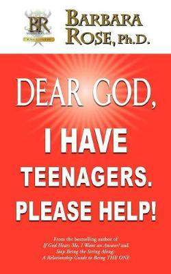Dear God, I Have Teenagers. Please Help! by Barbara Rose image