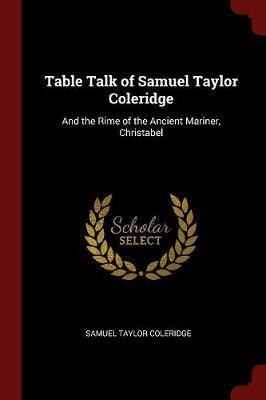 Table Talk of Samuel Taylor Coleridge by Samuel Taylor Coleridge