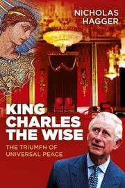 King Charles the Wise by Nicholas Hagger