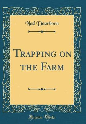 Trapping on the Farm (Classic Reprint) by Ned Dearborn image