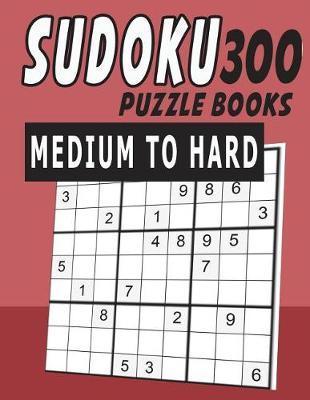 Sudoku Puzzle Books Medium to Hard 300   ๋jissie Tey Book