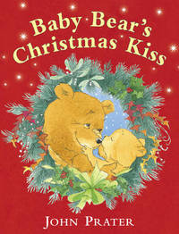 Baby Bear's Christmas Kiss by John Prater image