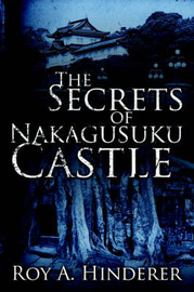 The Secrets of Nakagusuku Castle by Roy, A. Hinderer image