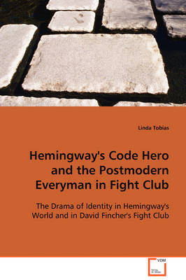 Hemingway's Code Hero and the Postmodern Everyman in Fight Club by Linda Tobias image