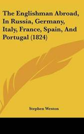 The Englishman Abroad, In Russia, Germany, Italy, France, Spain, And Portugal (1824) by Stephen Weston image