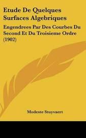 Etude de Quelques Surfaces Algebriques: Engendrees Par Des Courbes Du Second Et Du Troisieme Ordre (1902) by Modeste Stuyvaert image