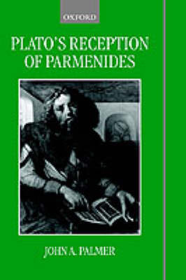 Plato's Reception of Parmenides by John A. Palmer