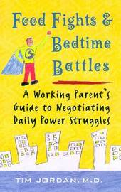 Food Fights & Bedtime Battles: A Working Parent's Guide to Negotiating Daily Power Struggles by Timothy J Jordan image