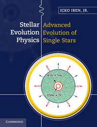 Stellar Evolution Physics 2 Volume Hardback Set Stellar Evolution Physics: Volume 2 by Icko Iben