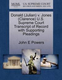 Donald (Julian) V. Jones (Clarence) U.S. Supreme Court Transcript of Record with Supporting Pleadings by John E Powers