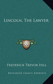 Lincoln, the Lawyer by Frederick Trevor Hill