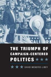 The Triumph of Campaign-Centered Politics by David Menefee-Libey