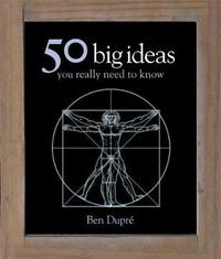 50 Big Ideas You Really Need to Know by Ben Dupre