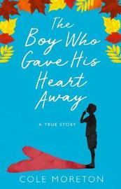 The Boy Who Gave His Heart Away by Cole Moreton image