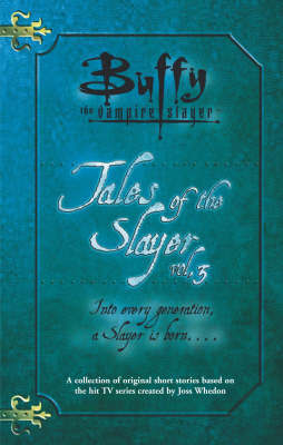 Tales of the Slayer: v.3 (Buffy the Vampire Slayer) (Vol 3) by Joss Whedon