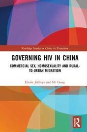 Governing HIV in China by Elaine Jeffreys