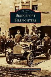 Bridgeport Firefighters by Bridgeport Firefighters Historical Socie