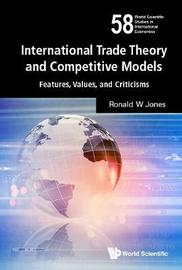International Trade Theory And Competitive Models: Features, Values, And Criticisms by Ronald W. Jones