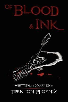 Of Blood & Ink by Trenton Phoenix