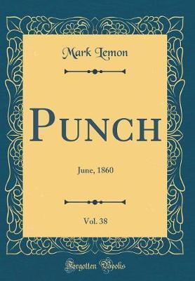 Punch, Vol. 38 by Mark Lemon