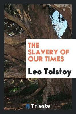 The Slavery of Our Times by Leo Tolstoy