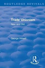 Revival: Trade Unionism (1900) by George Howell