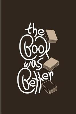 The Book Was Better by Yeoys Bookworm