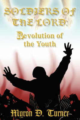 Soldiers of the Lord: Revolution of the Youth by Myron D. Turner image