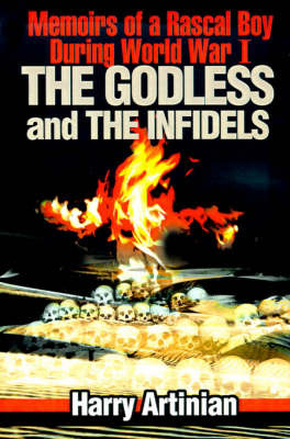The Godless and the Infidels: Memoirs of a Rascal Boy During World War I by Harry Artinian image