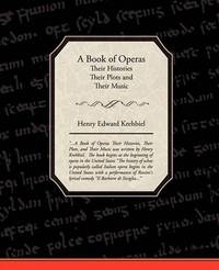 A Book of Operas - Their Histories Their Plots and Their Music by Henry Edward Krehbiel image